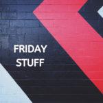 Friday Stuff [#2]