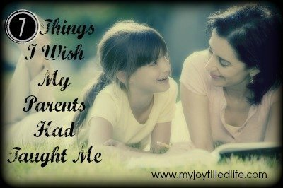 7 Things I Wish My Parents Had Taught Me