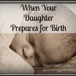 When Your Daughter Prepares for Birth