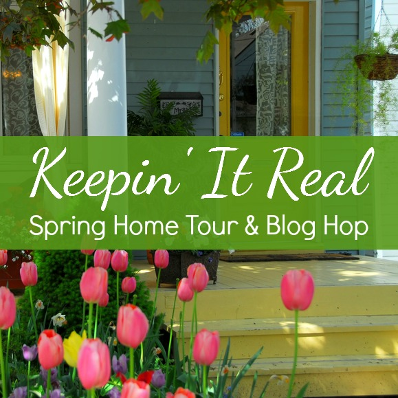 Keepin' It Real Spring Home Tour & Blog Hop