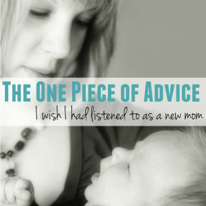The One Piece of Advice I Wish I Had Listened to as a New Mom