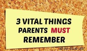 3 Vital Things Parents Must Remember