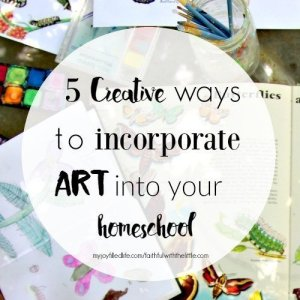 5 Creative Ways to Incorporate Art into Your Homeschool