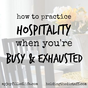 How To Practice Hospitality When You're Busy and Exhausted