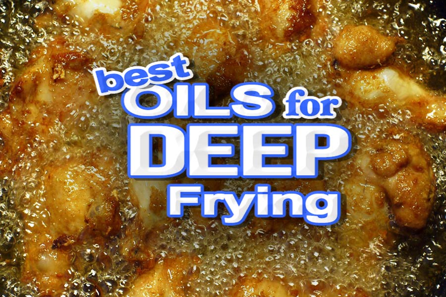 the best cooking oils for deep frying healthy cooking