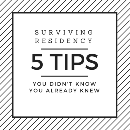Surviving Residency: 5 Tips You Didn't Know You Already Knew