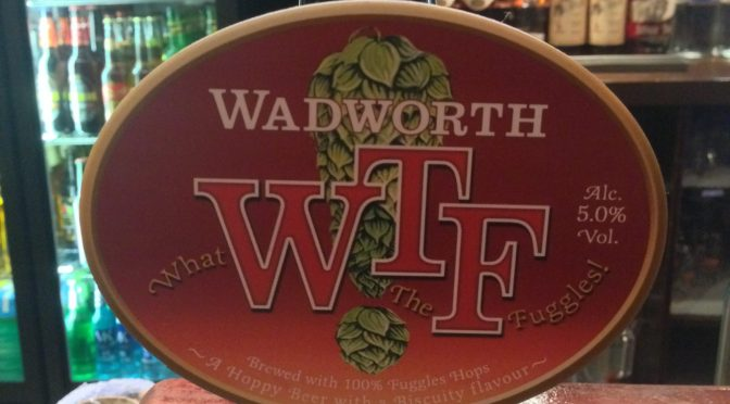 What the Fuggles (WTF) - Wadworth Brewery