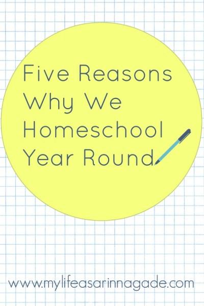 Five Reasons Why We Homeschool Year Round via My Life as a Rinnagade