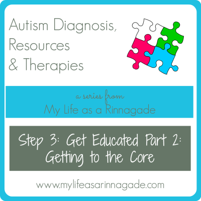 Autism Diagnosis, Resources & Therapies: Step 3: Get Educated Part 2: Getting to the Core