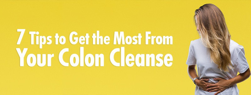 7 Tips to Get the Most from Your Colon Cleanse