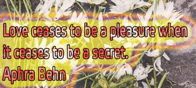 Its not a pleasure when love its not a secret