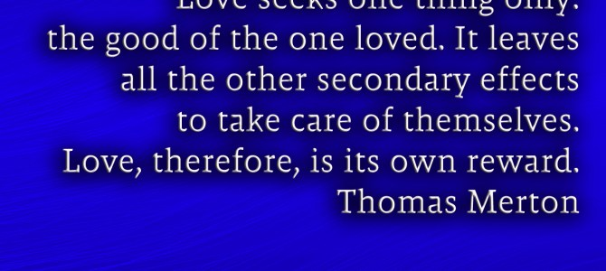 Love, therefore, is its own reward