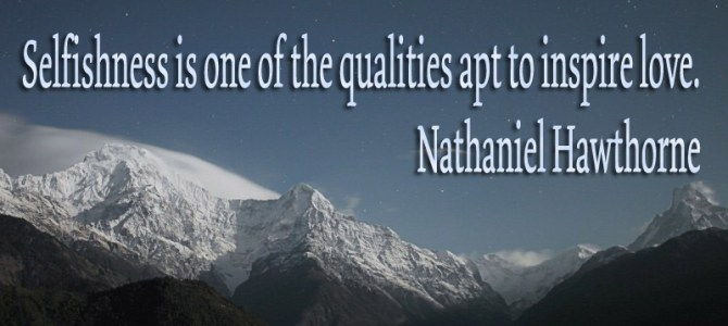 One of the qualities that inspire love is selfishness