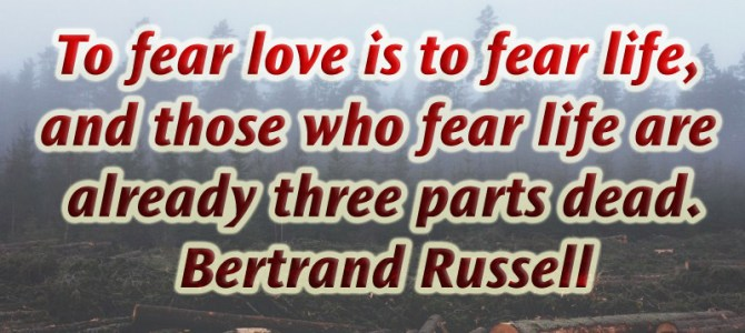 Those who fear love are already three parts dead