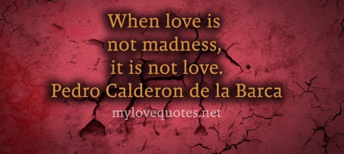 Love is only associated with madness