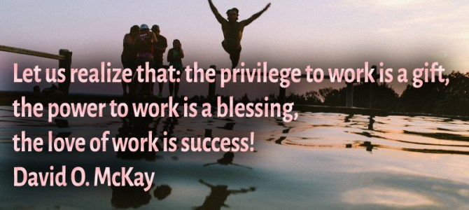 The power to work is a blessing, the love of work is success