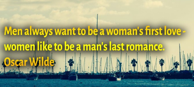 Women like to be a man's last romance