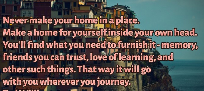 Make a home for yourself inside your head – memories, love of learning