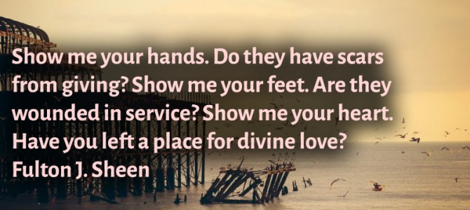 Show me your heart. Have you left a place for divine love?