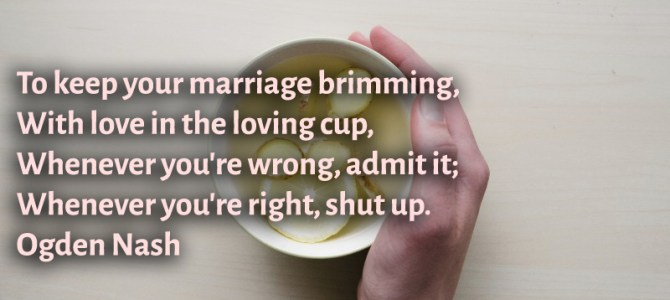 Whenever you're wrong, admit it; just to keep your marriage overflowing