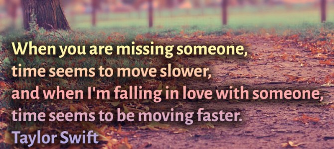 When I'm falling in love with someone, time seems to move faster