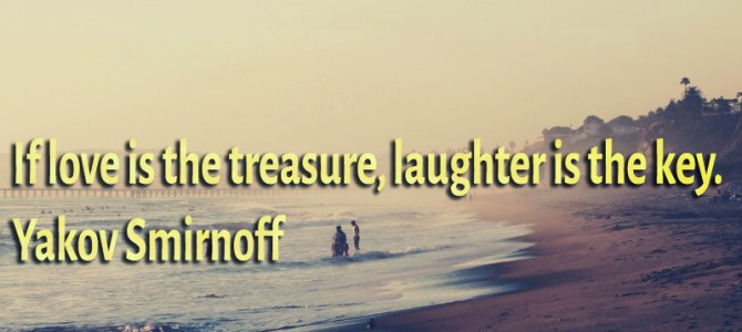 Love is the treasure, and laughter is the key