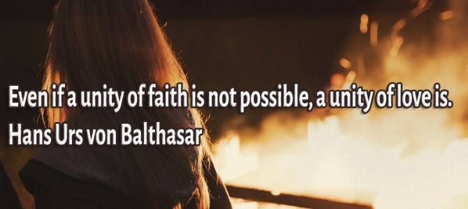 Even if a unity of faith is not possible, a unity of love is
