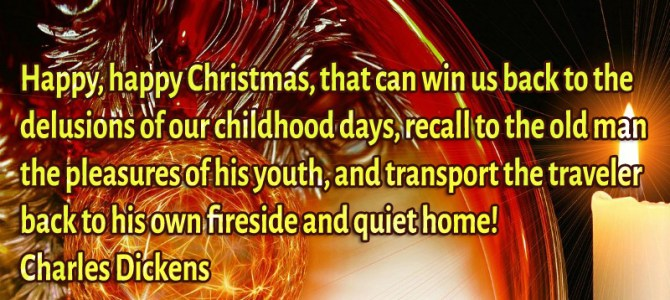 Happy, happy Christmas, that can win us back to the delusions of our childhood days