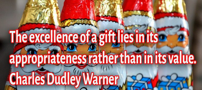 The excellence of a gift lies in its appropriateness rather than in its value