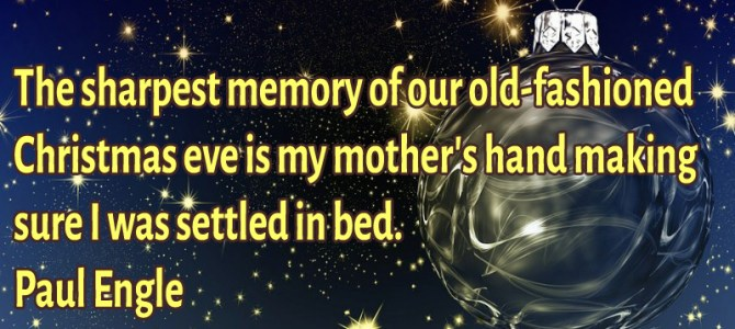 The sharpest memory of our old-fashioned Christmas eve is my mother's hand