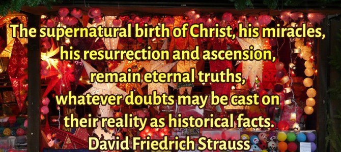 The supernatural birth of Christ, his miracles, his resurrection and ascension, remain eternal truths