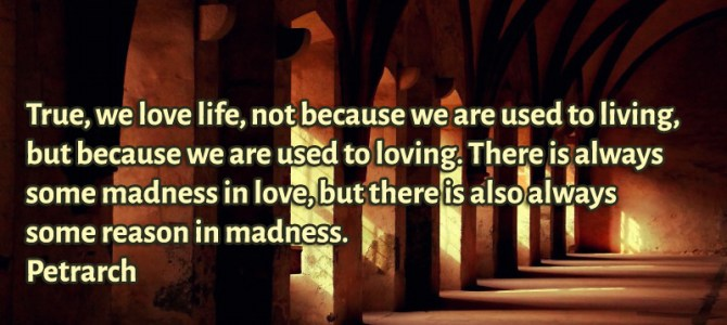 We love life not because we are used to living, but because we are used to loving