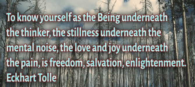 To know yourself as the Being underneath the thinker, the stillness underneath