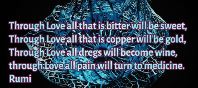 Through Love all pain will turn to medicine