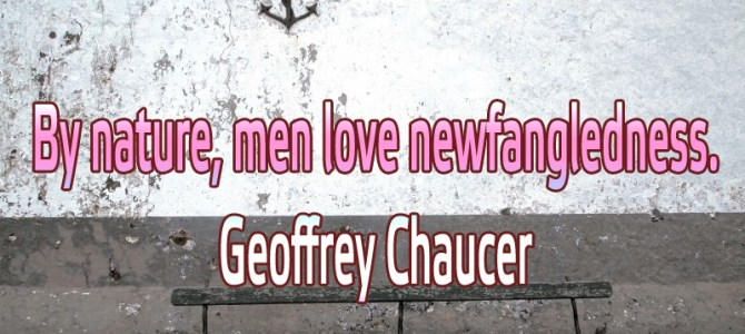 By nature, men love newfangledness
