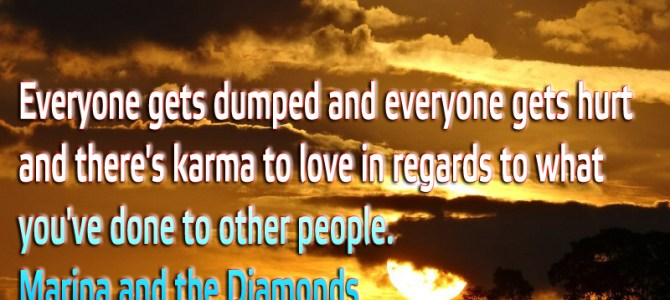 There's karma to love in regards to what you've done to other people