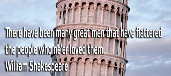 There have been many great men that flattered people who never loved them