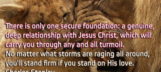 There is only one secure foundation: a relationship with Jesus Christ