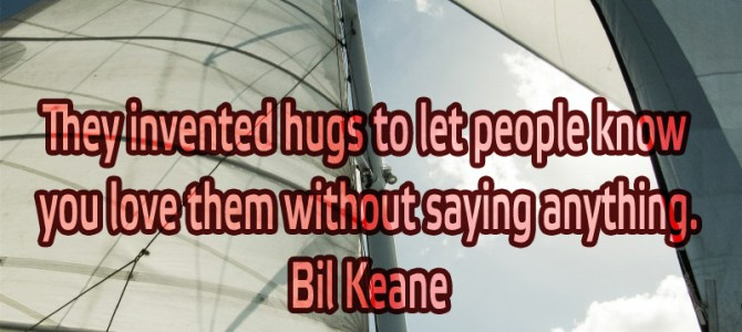 They invented hugs to let people know you love them without saying anything