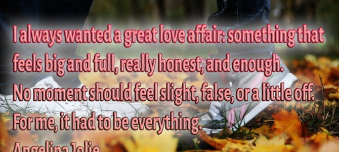 I always wanted a great love affair: something that feels big and full