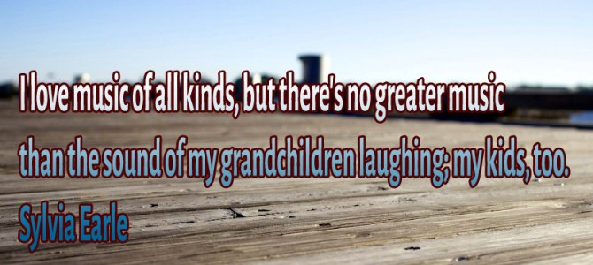 There's no greater music than the sound of my grandchildren laughing