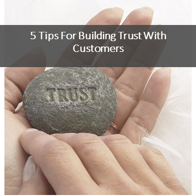 5 Tips For Building Trust With Customers