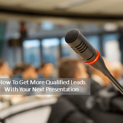 How to Get More Qualified Leads with your next Presentation