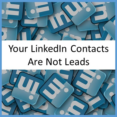 Your LinkedIn Contacts Are Not Leads
