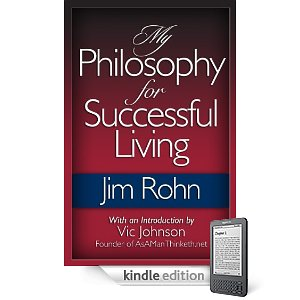 A Remarkable Philosophy for Successful Living–A Must Read By Jim Rohn On Kindle