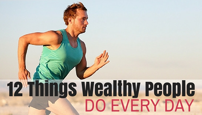 12 Things Wealthy People Do Every Day