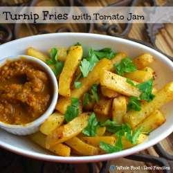 Turnip Fries with Tomato Jam