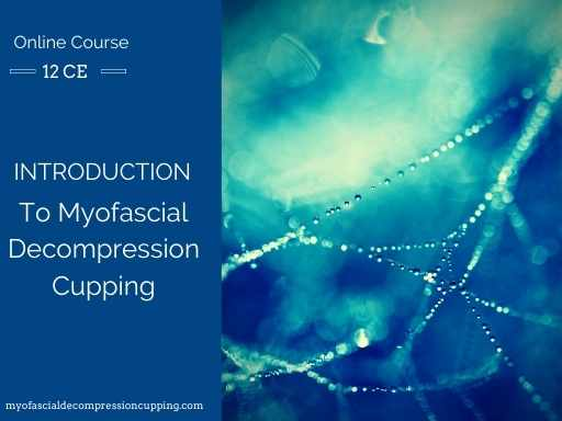 Cupping, myofascial, cupping class, cupping ce, cupping continuing education, cupping school, cupping class, myofascial class, myofascial course