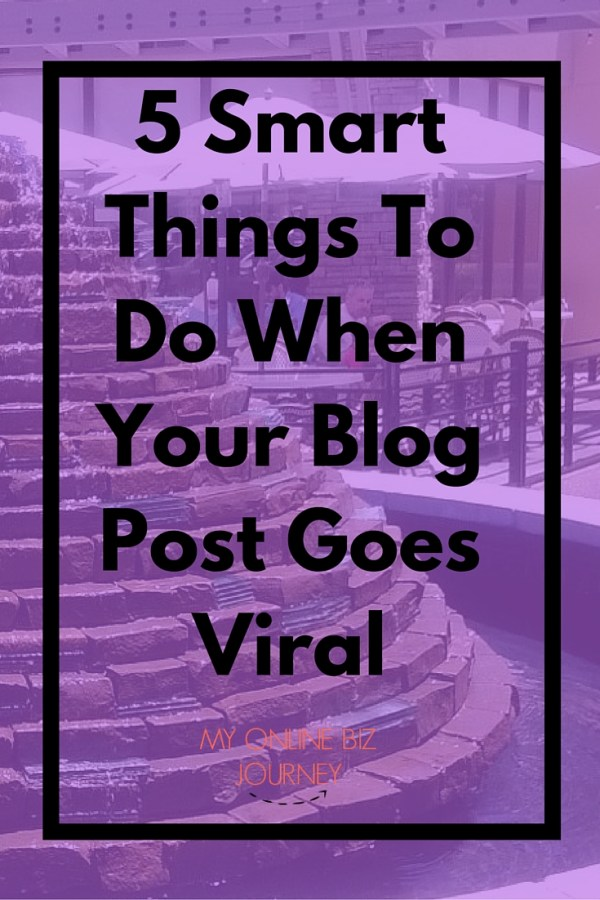5 Smart Things To Do When Your Blog Post Goes Viral (2)