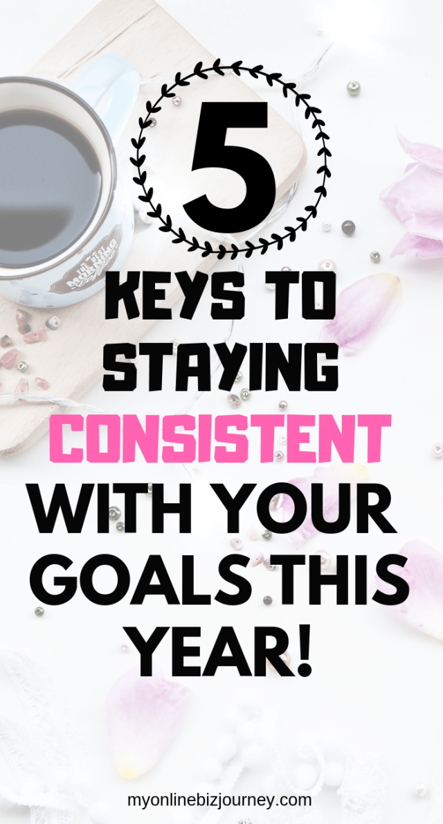5 essential keys to staying consistent with your goals this year!